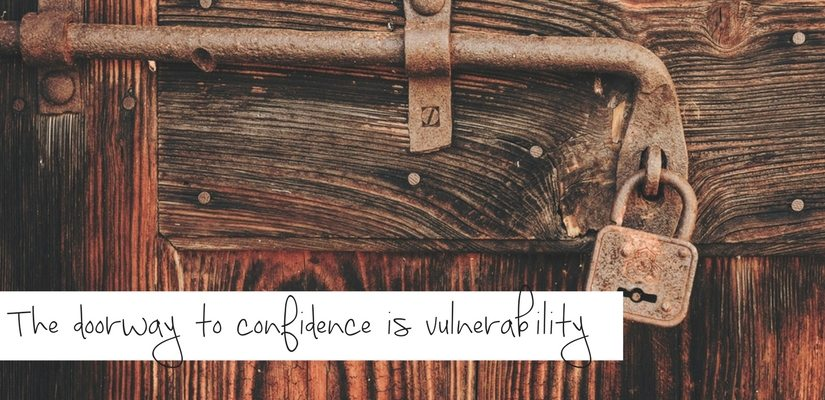 The doorway to confidence is vulnerability