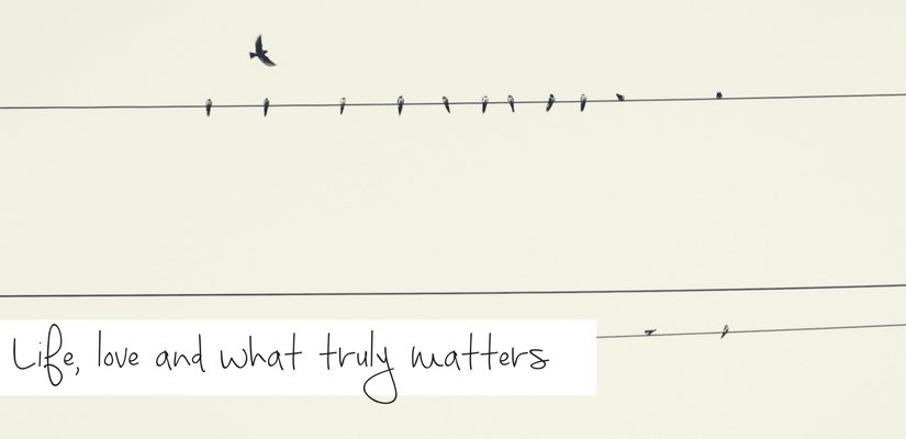 Life, love and what truly matters