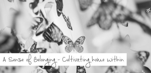 A Sense of Belonging - Cultivating home within