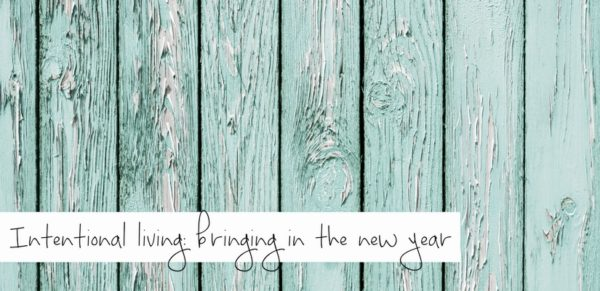 Intentional Living: Bringing in the New Year