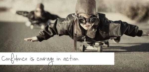 Confidence is courage in action